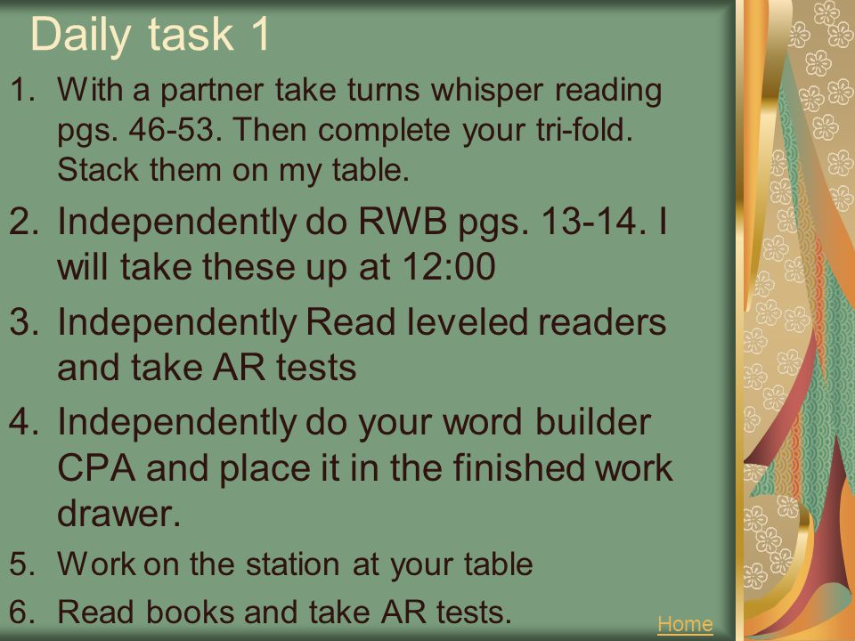 Daily task 1 1.With a partner take turns whisper reading pgs. 46-53. Then complete your tri-fold. Stack them on my table. 2.Independently do RWB pgs.
