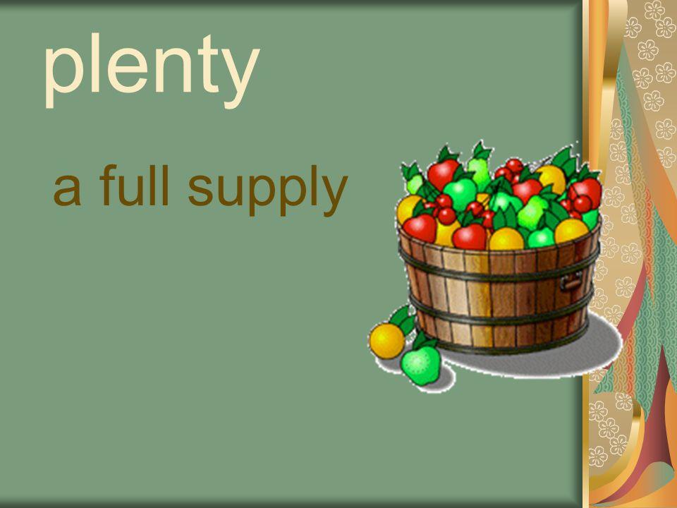 plenty a full supply