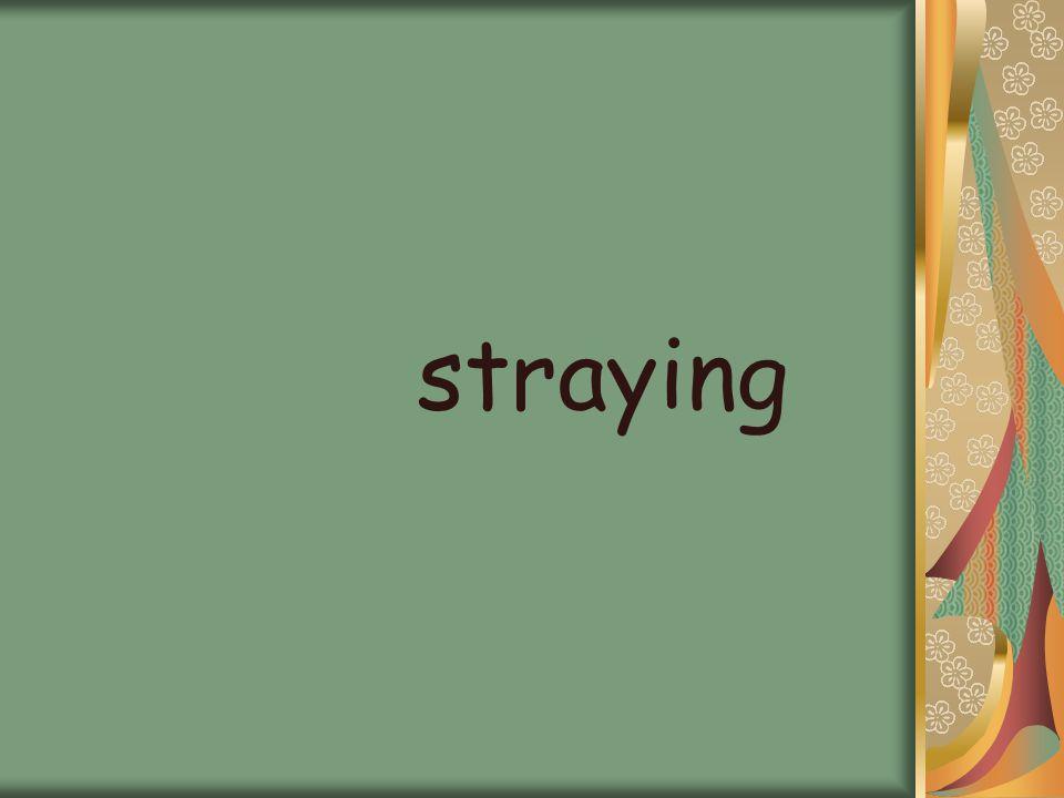 straying