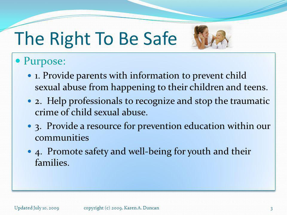 Copyright The Right To Be Safe Programs and web-site are copyrighted by Karen A. Duncan, M.A. Feel free to send a link to the program to family and fr