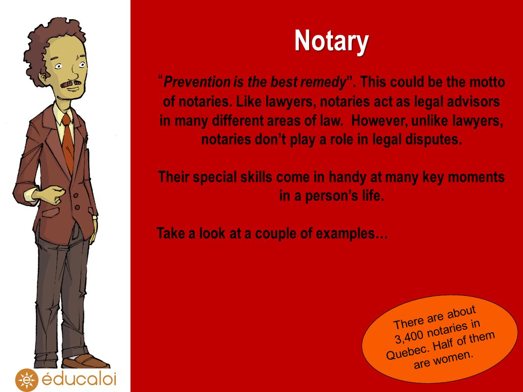 Notary Prevention is the best remedy. This could be the motto of notaries. Like lawyers, notaries act as legal advisors in many different areas of law