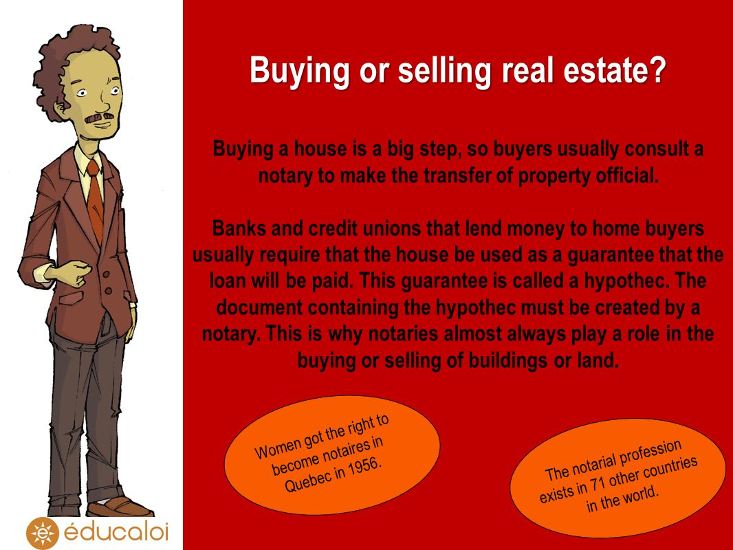 Buying or selling real estate? Buying a house is a big step, so buyers usually consult a notary to make the transfer of property official. Banks and c