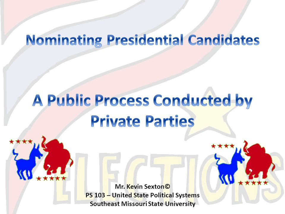 Mr. Kevin Sexton© PS 103 – United State Political Systems Southeast Missouri State University