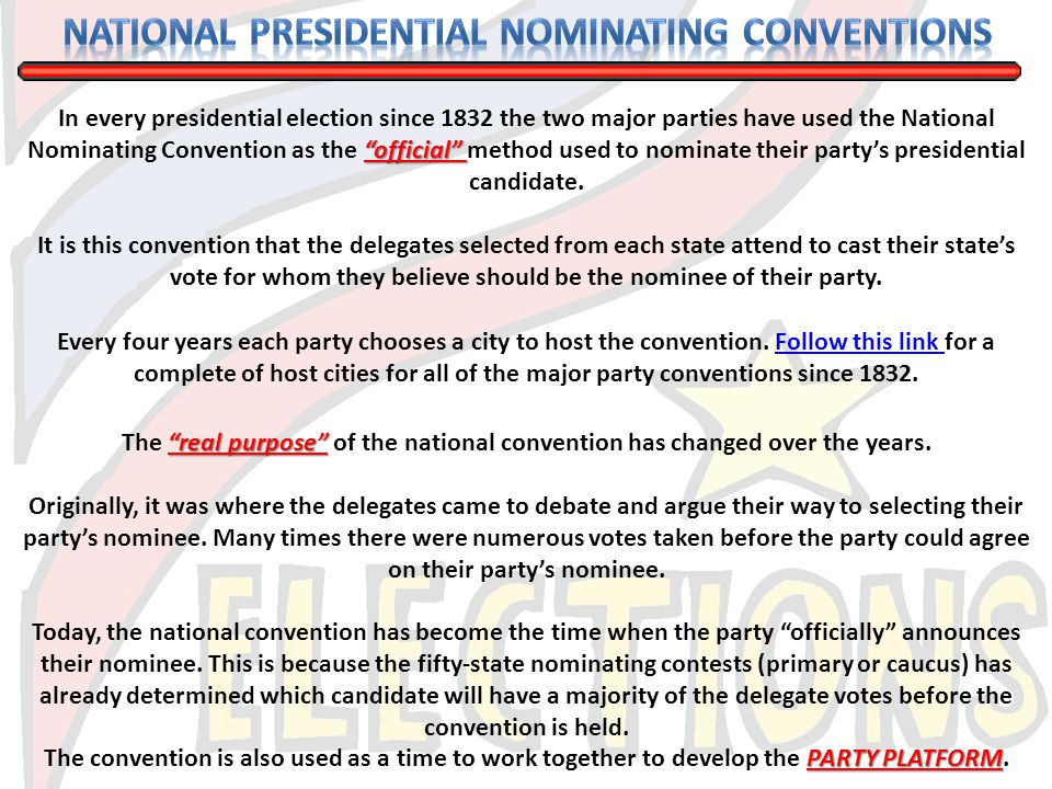 official In every presidential election since 1832 the two major parties have used the National Nominating Convention as the official method used to n