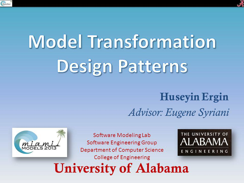 Huseyin Ergin Advisor: Eugene Syriani University of Alabama Software Modeling Lab Software Engineering Group Department of Computer Science College of