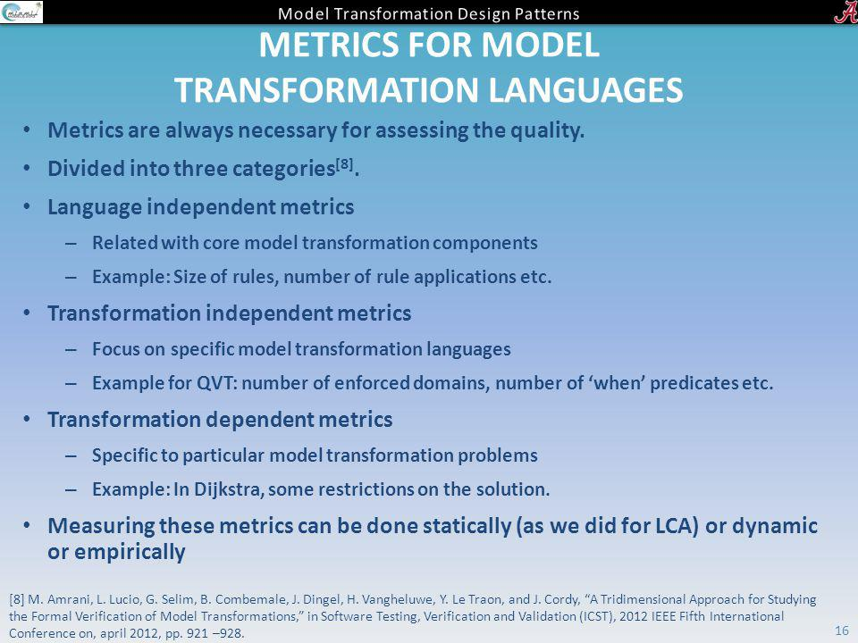 METRICS FOR MODEL TRANSFORMATION LANGUAGES Metrics are always necessary for assessing the quality. Divided into three categories [8]. Language indepen