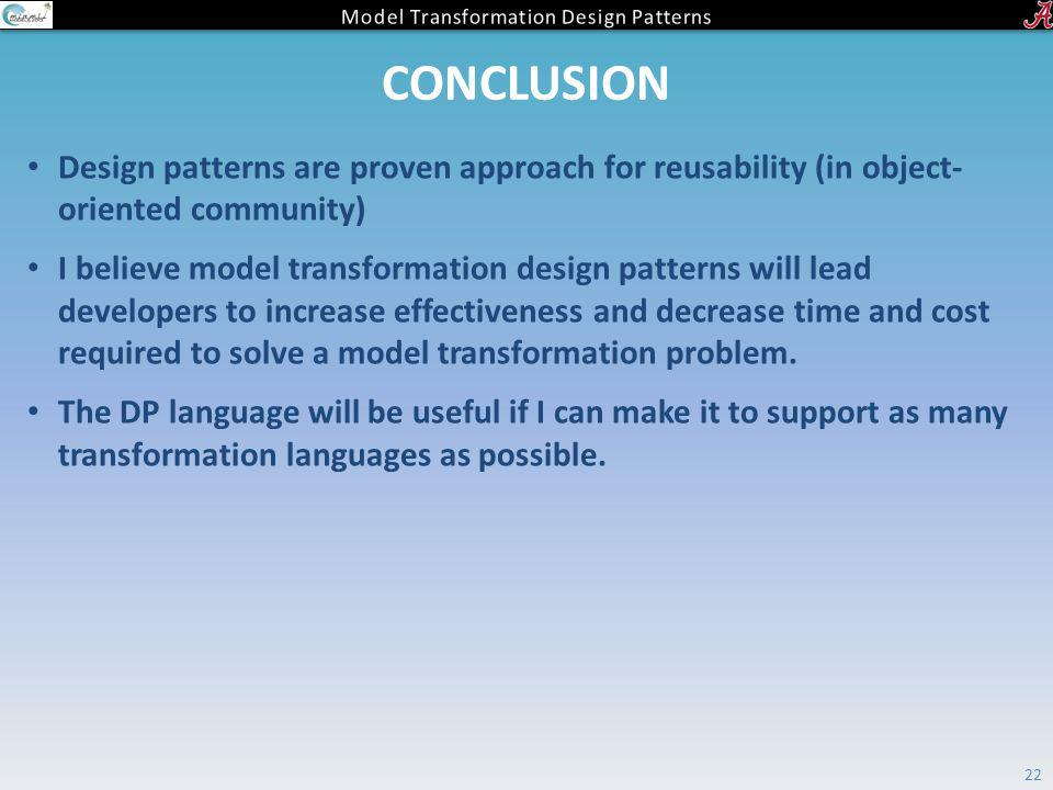 CONCLUSION Design patterns are proven approach for reusability (in object- oriented community) I believe model transformation design patterns will lea
