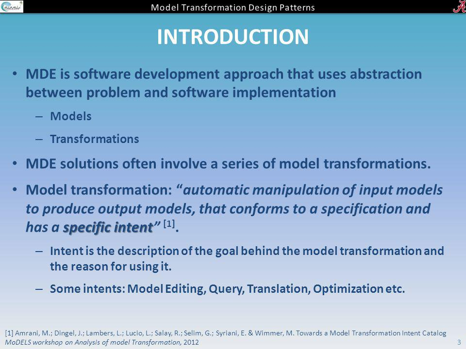 INTRODUCTION MDE is software development approach that uses abstraction between problem and software implementation – Models – Transformations MDE sol