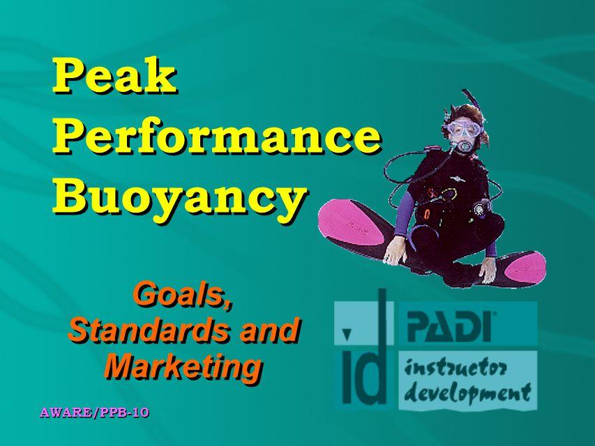 AWARE/PPB-10 Peak Performance Buoyancy Goals, Standards and Marketing