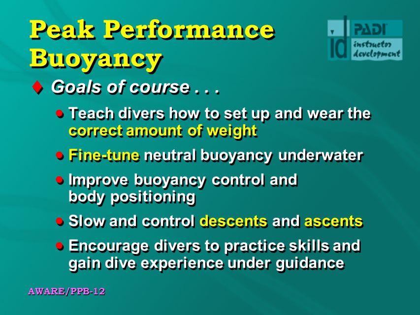 AWARE/PPB-12 Peak Performance Buoyancy Goals of course...