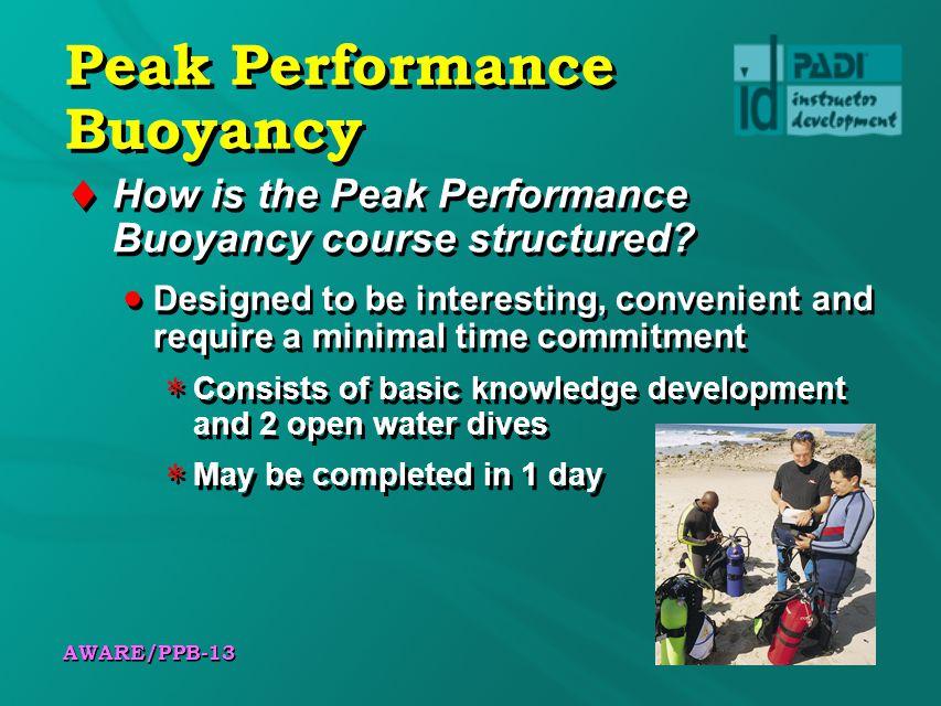 AWARE/PPB-13 Peak Performance Buoyancy How is the Peak Performance Buoyancy course structured.