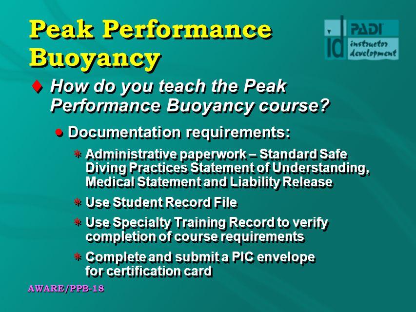 AWARE/PPB-18 Peak Performance Buoyancy How do you teach the Peak Performance Buoyancy course.