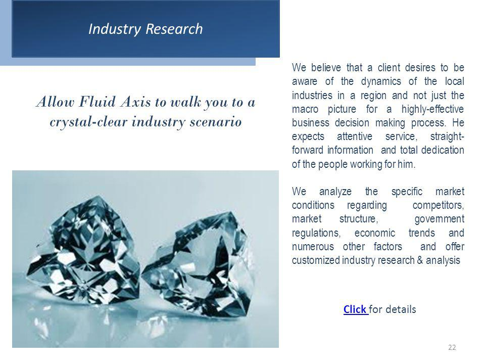 Industry Research We believe that a client desires to be aware of the dynamics of the local industries in a region and not just the macro picture for