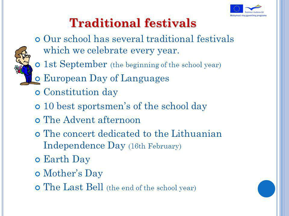 Traditional festivals Our school has several traditional festivals which we celebrate every year.