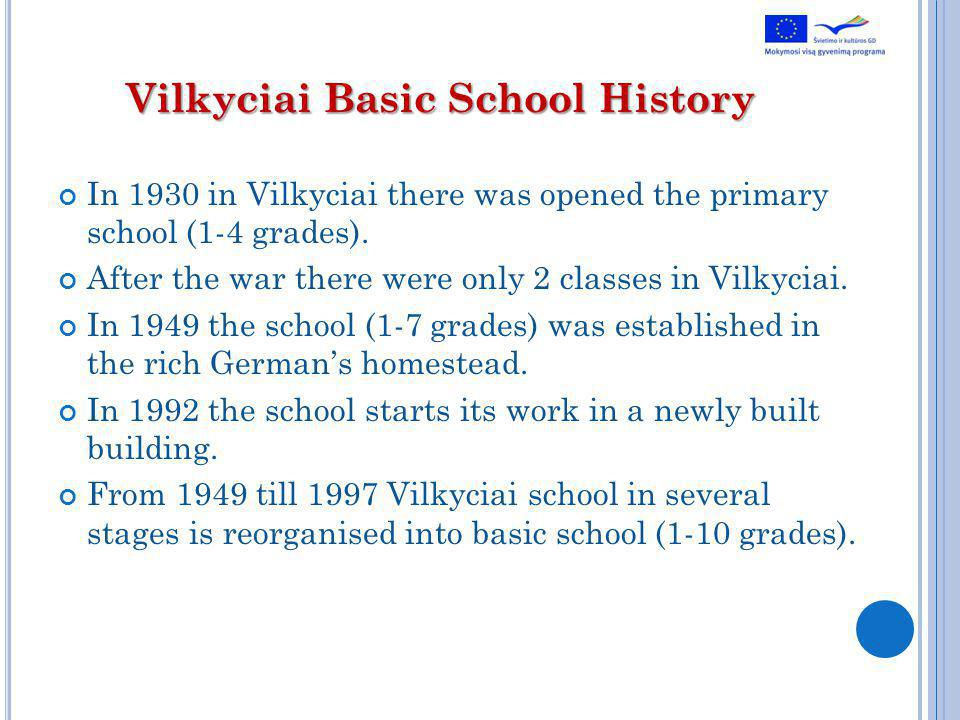 Vilkyciai Basic School History In 1930 in Vilkyciai there was opened the primary school (1-4 grades).