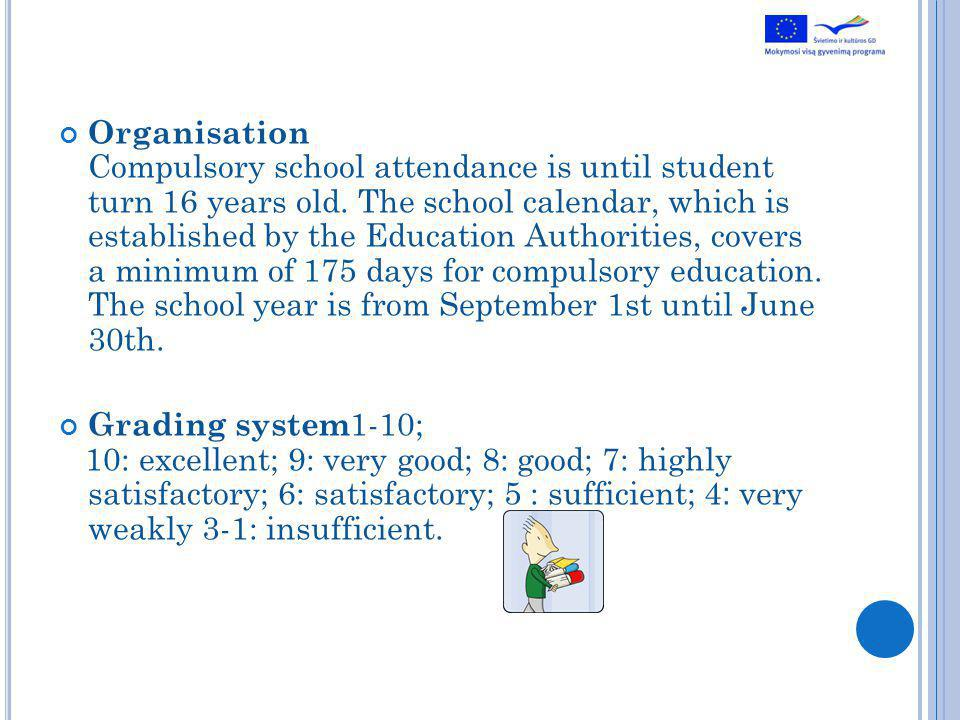 Organisation Compulsory school attendance is until student turn 16 years old.