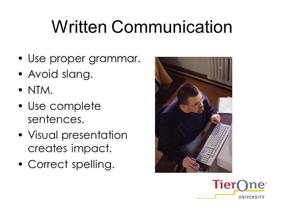 Written Communication Use proper grammar. Avoid slang.