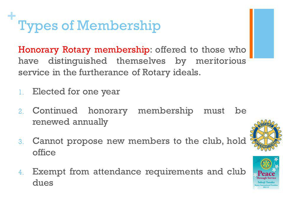 + Types of Membership Honorary Rotary membership: offered to those who have distinguished themselves by meritorious service in the furtherance of Rota