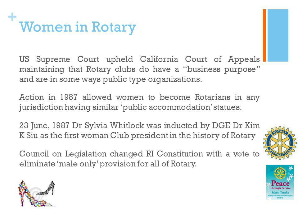 + Women in Rotary US Supreme Court upheld California Court of Appeals maintaining that Rotary clubs do have a business purpose and are in some ways pu