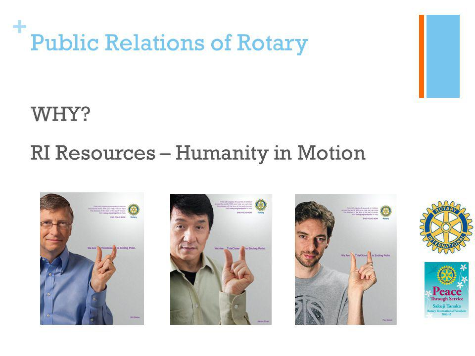 + Public Relations of Rotary WHY? RI Resources – Humanity in Motion