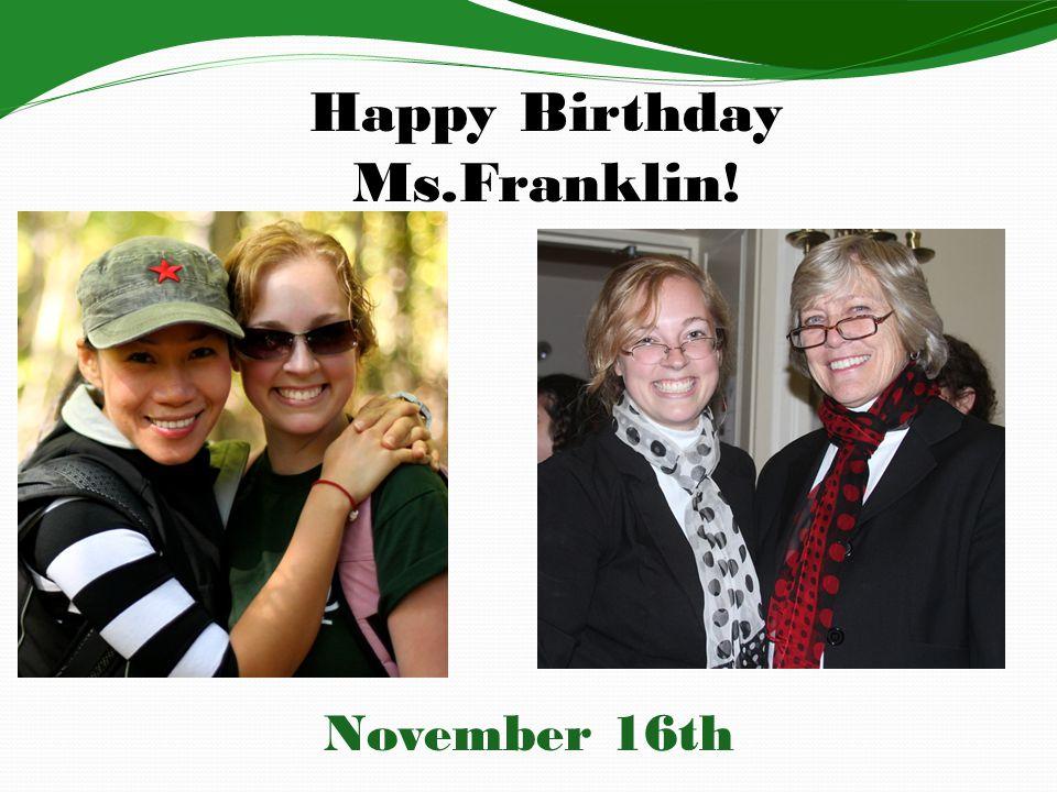 Happy Birthday Ms.Franklin! November 16th