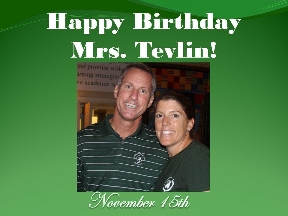 Happy Birthday Mrs. Tevlin!