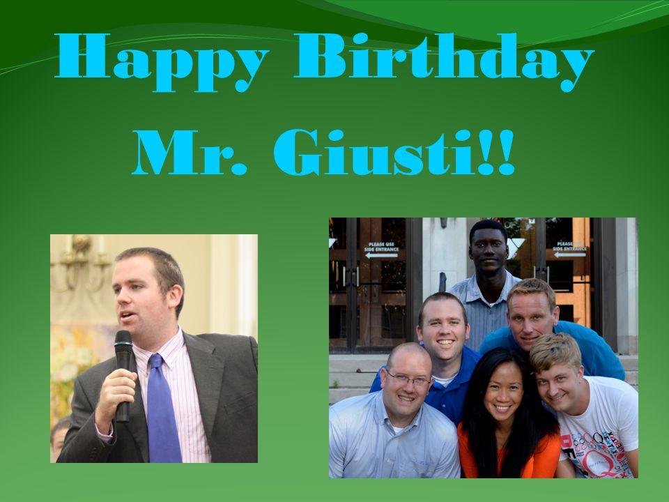 Happy Birthday Mr. Giusti!!