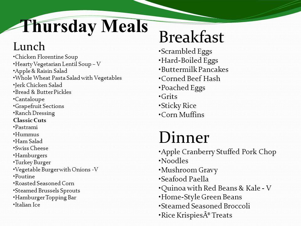 Thursday Meals Lunch Chicken Florentine Soup Hearty Vegetarian Lentil Soup – V Apple & Raisin Salad Whole Wheat Pasta Salad with Vegetables Jerk Chick