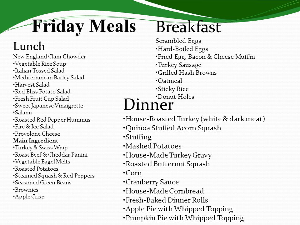 Friday Meals Lunch New England Clam Chowder Vegetable Rice Soup Italian Tossed Salad Mediterranean Barley Salad Harvest Salad Red Bliss Potato Salad F