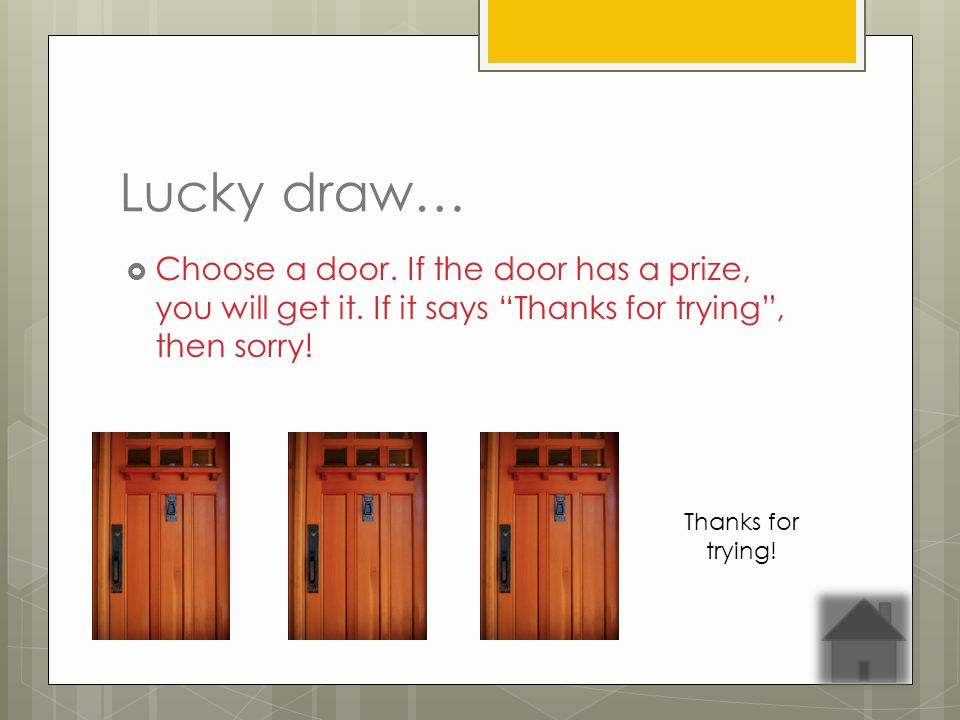 Lucky draw… Choose a door.If the door has a prize, you will get it.