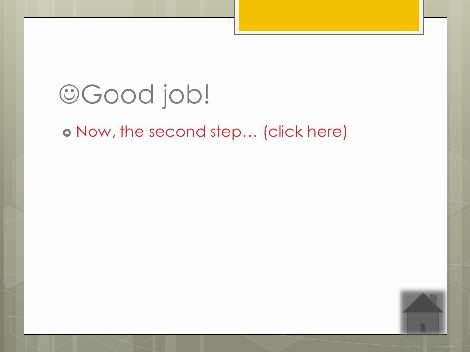 Good job! Now, the second step… (click here)