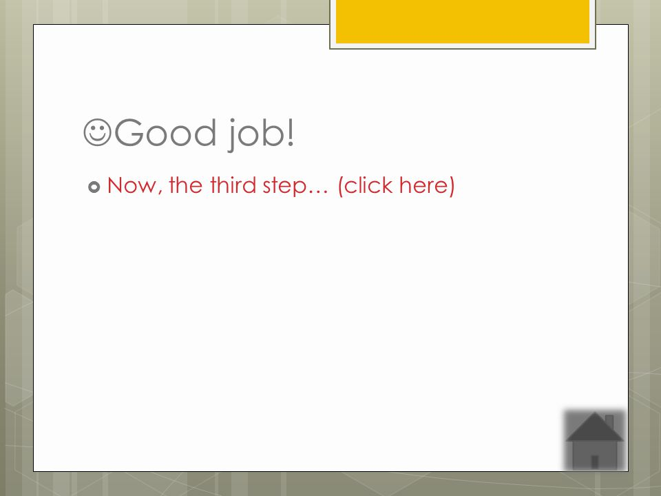 Good job! Now, the third step… (click here)