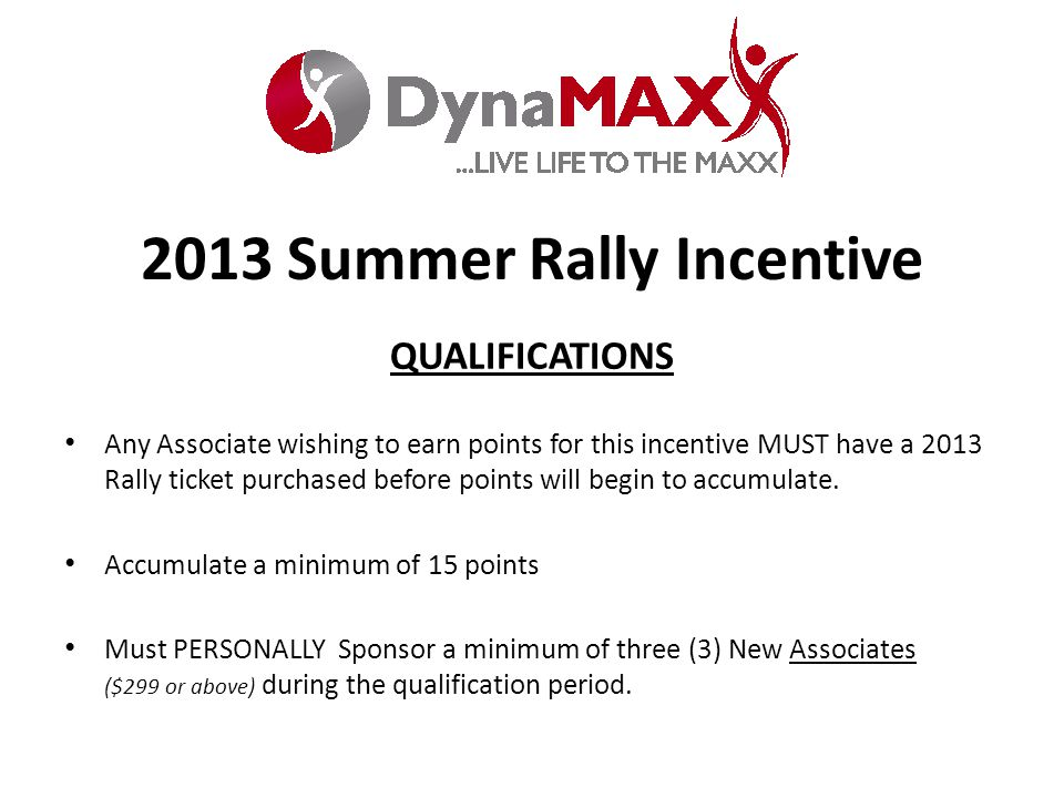 QUALIFICATIONS Any Associate wishing to earn points for this incentive MUST have a 2013 Rally ticket purchased before points will begin to accumulate.