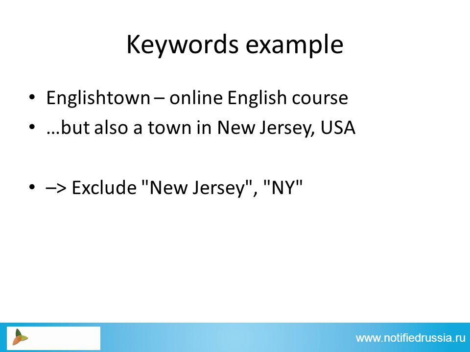 Keywords example Englishtown – online English course …but also a town in New Jersey, USA –> Exclude New Jersey , NY www.notifiedrussia.ru