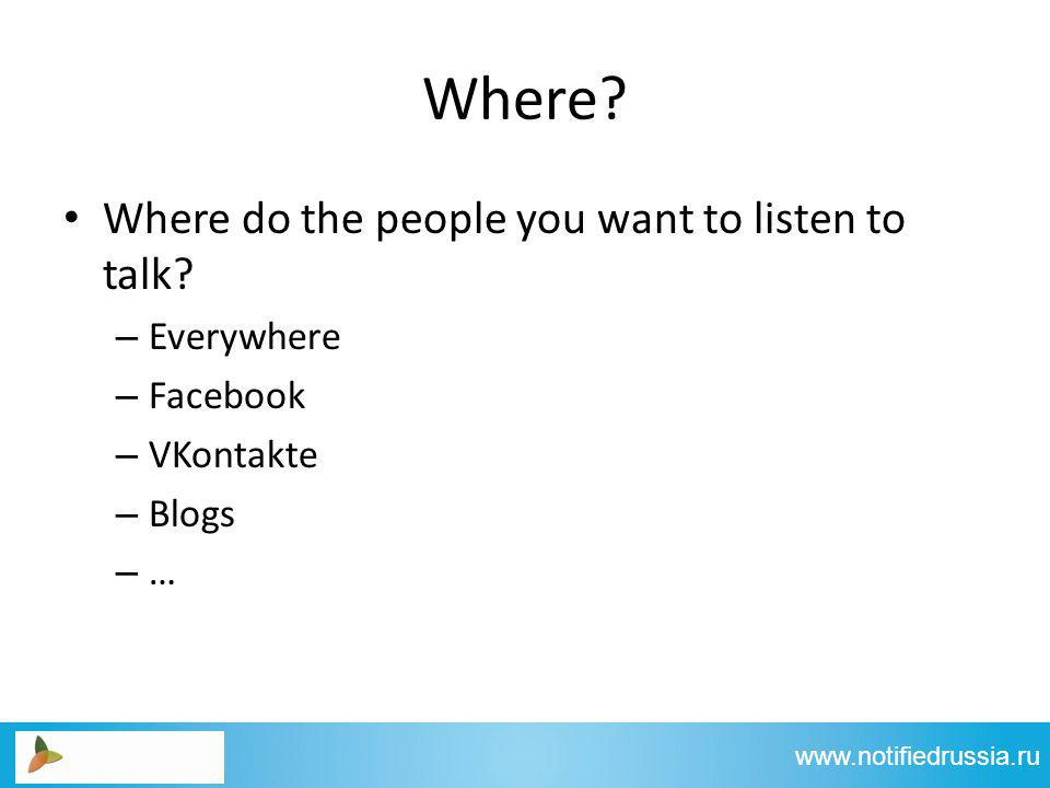Where. Where do the people you want to listen to talk.