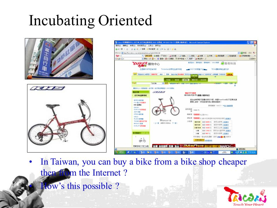 Incubating Oriented In Taiwan, you can buy a bike from a bike shop cheaper then from the Internet ? Hows this possible ?