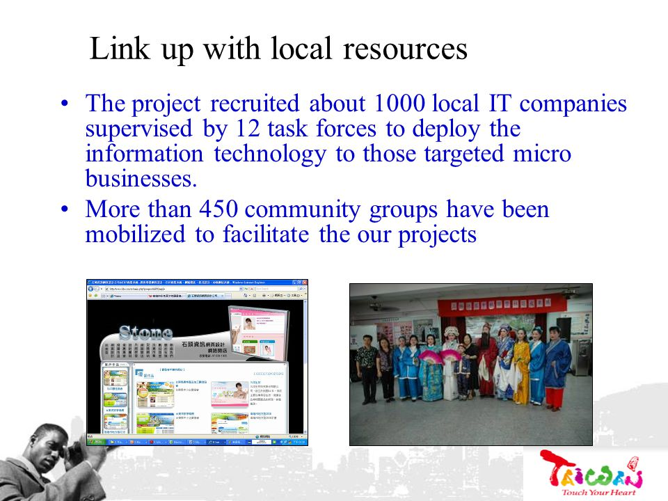 Link up with local resources The project recruited about 1000 local IT companies supervised by 12 task forces to deploy the information technology to those targeted micro businesses.