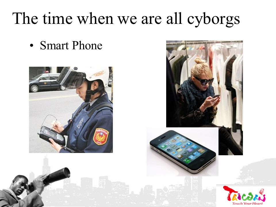 The time when we are all cyborgs Smart Phone
