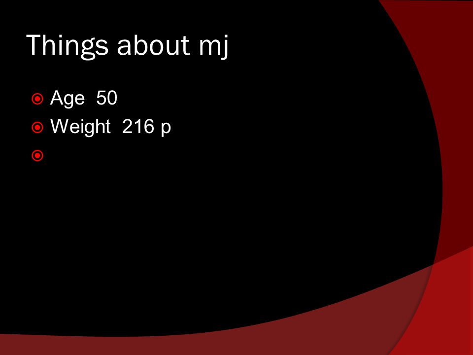 Things about mj Age 50 Weight 216 p