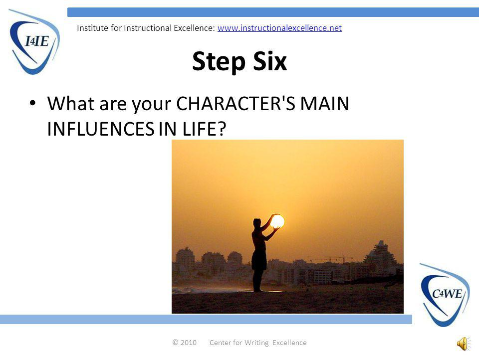 Institute for Instructional Excellence:   Step Five How does your CHARACTER INTERACT WITH OTHERS.