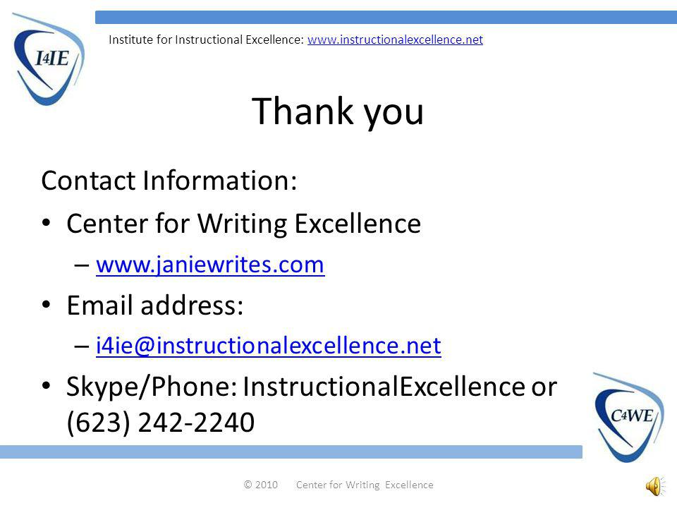 Institute for Instructional Excellence:   About the Center for Writing Excellence Creative Writing Classes 20/10 Webinars Fiction in Five Contest Fiction Prompt Challenge Writing Services © 2010 Center for Writing Excellence