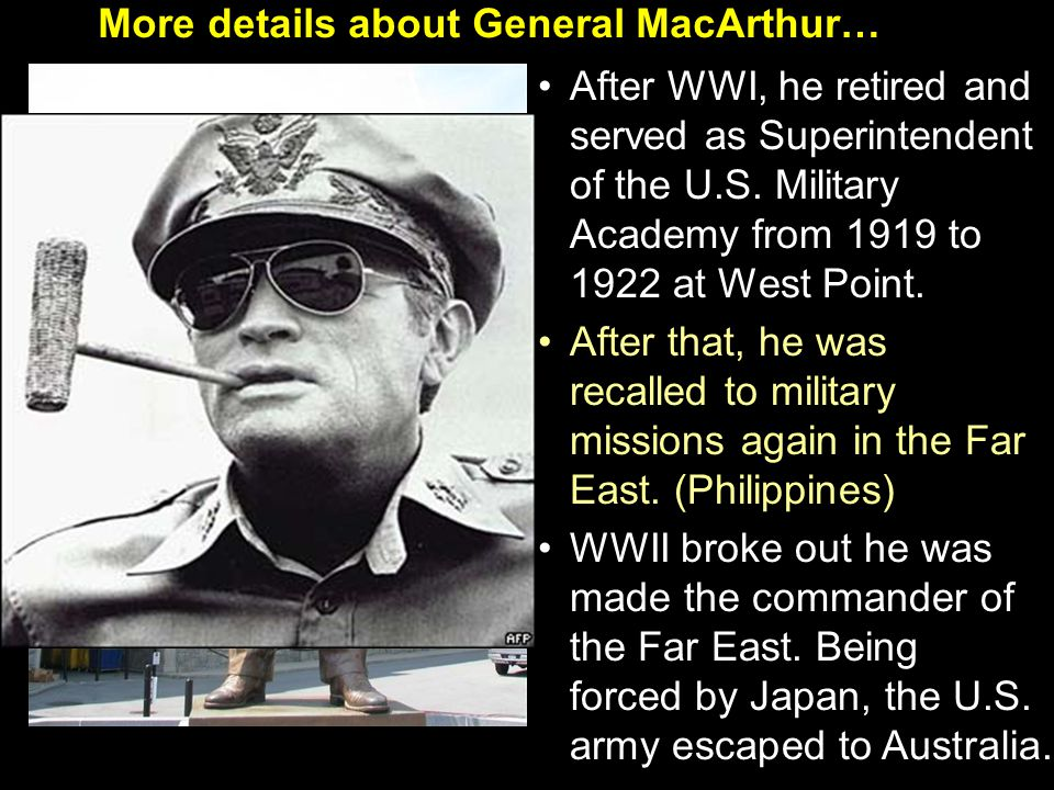 More details about General MacArthur… After WWI, he retired and served as Superintendent of the U.S.