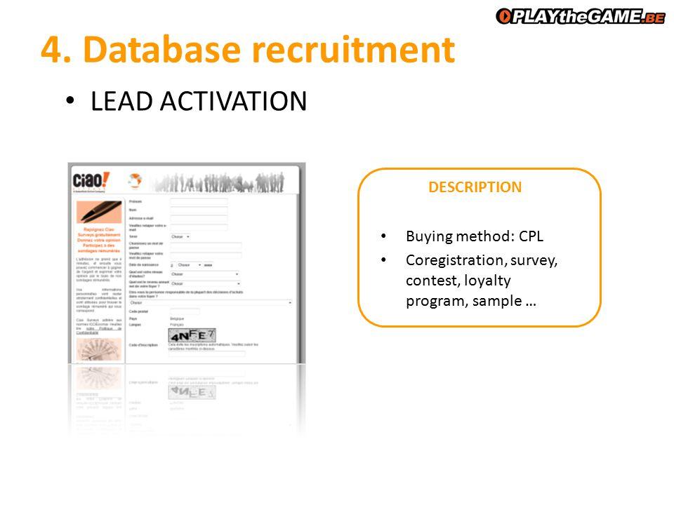4. Database recruitment LEAD ACTIVATION DESCRIPTION Buying method: CPL Coregistration, survey, contest, loyalty program, sample …