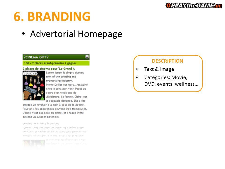 6. BRANDING DESCRIPTION Text & Image Categories: Movie, DVD, events, wellness… Advertorial Homepage