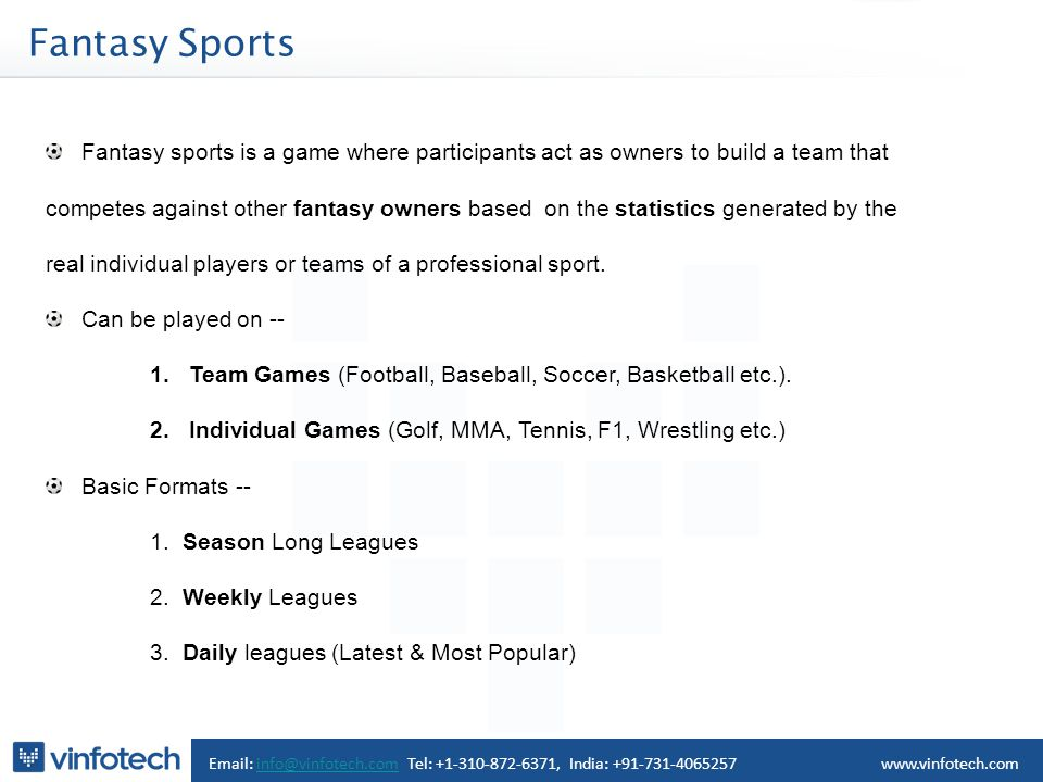 Fantasy Sports Fantasy sports is a game where participants act as owners to build a team that competes against other fantasy owners based on the statistics generated by the real individual players or teams of a professional sport.