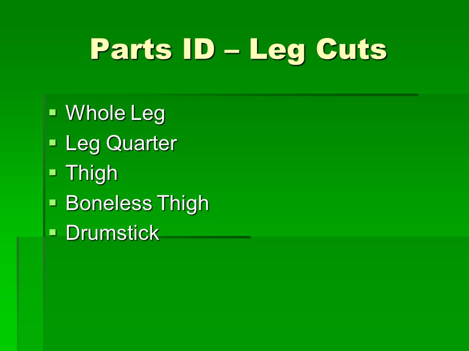 Parts ID – Leg Cuts Whole Leg Whole Leg Leg Quarter Leg Quarter Thigh Thigh Boneless Thigh Boneless Thigh Drumstick Drumstick