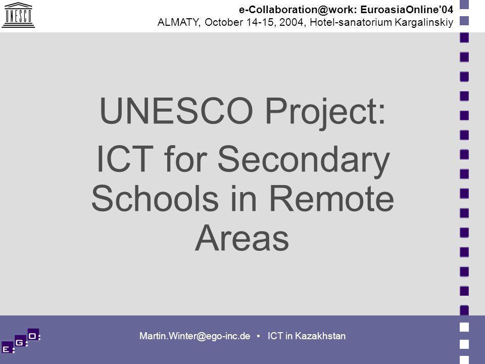 e-Collaboration@work: EuroasiaOnline 04 ALMATY, October 14-15, 2004, Hotel-sanatorium Kargalinskiy Martin.Winter@ego-inc.de ICT in Kazakhstan UNESCO Project: ICT for Secondary Schools in Remote Areas