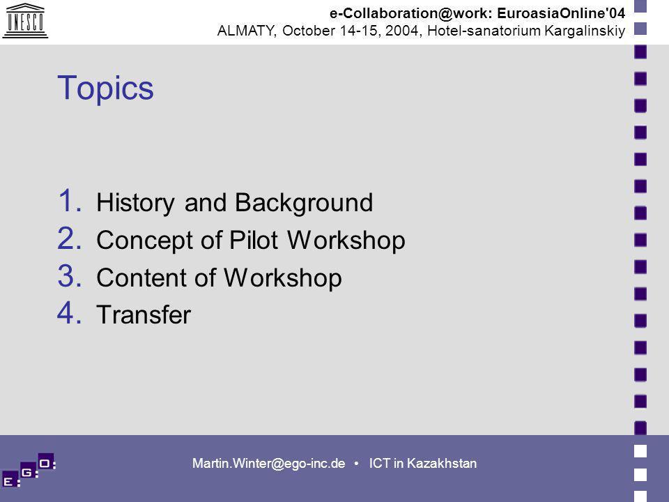 e-Collaboration@work: EuroasiaOnline 04 ALMATY, October 14-15, 2004, Hotel-sanatorium Kargalinskiy Martin.Winter@ego-inc.de ICT in Kazakhstan Topics History and Background Concept of Pilot Workshop Content of Workshop Transfer