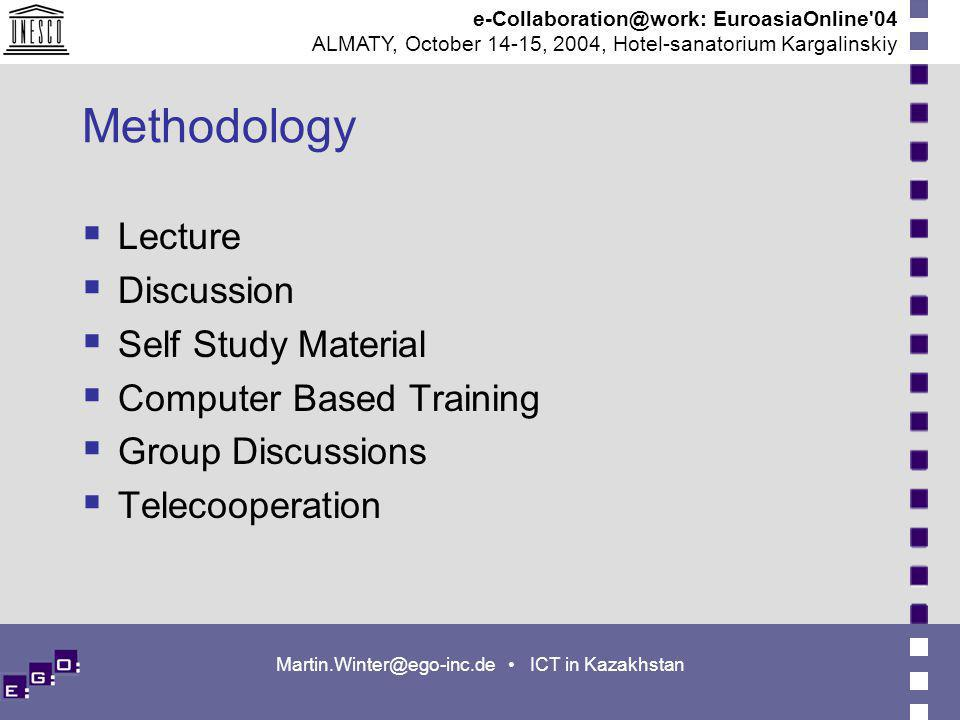 EuroasiaOnline 04 ALMATY, October 14-15, 2004, Hotel-sanatorium Kargalinskiy ICT in Kazakhstan Methodology Lecture Discussion Self Study Material Computer Based Training Group Discussions Telecooperation