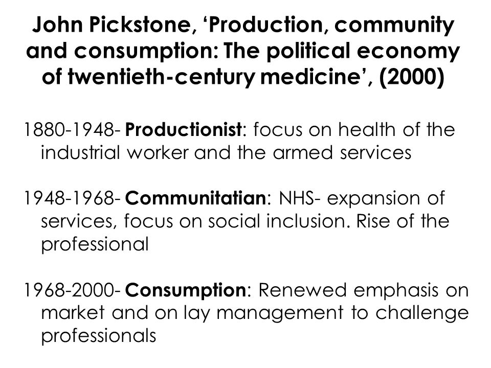 Productionist : focus on health of the industrial worker and the armed services Communitatian : NHS- expansion of services, focus on social inclusion.